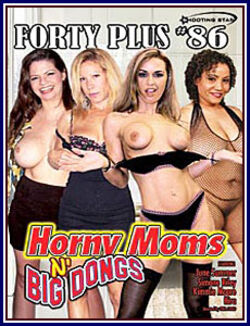 Forty Plus #86: Horny Moms N' Big Dongs