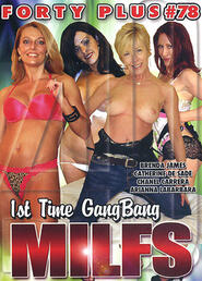 Forty Plus #78: 1st Time GangBang MILFS