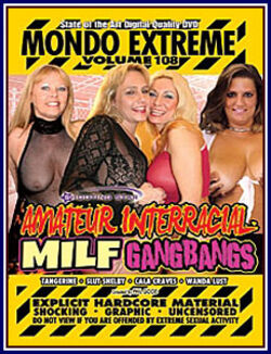 Mondo Extreme 108 : Amateur Interracial MILF Gangbangs